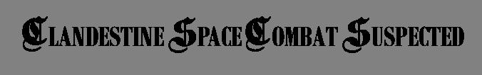 CLANDESTINE SPACE COMBAT SUSPECTED