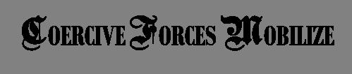 COERCIVE FORCES MOBILIZE