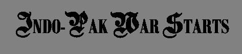 INDO-PAK WAR STARTS
