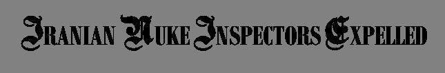 IRANIAN NUKE INSPECTORS EXPELLED