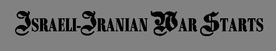 ISRAELI-IRANIAN WAR STARTS