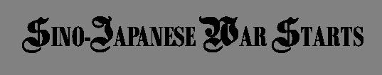 SINO-JAPANESE WAR STARTS