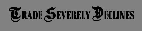 TRADE SEVERELY DECLINES