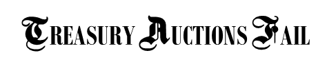 TREASURY AUCTIONS FAIL